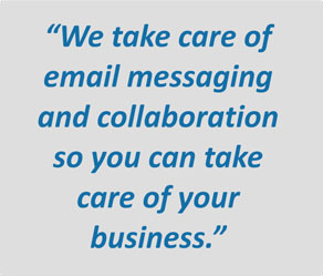 """""""We take care of email messaging and collaboration so you can take care of your business."""""""