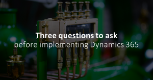 Three questions to ask your vendor about Dynamics 365