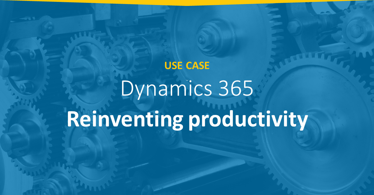 Cloud – productivity and visibility to keep focus on customers via Dynamics 365